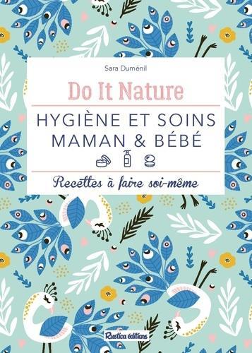 Hygiène et soins maman & bébé ; recettes à faire soi-même