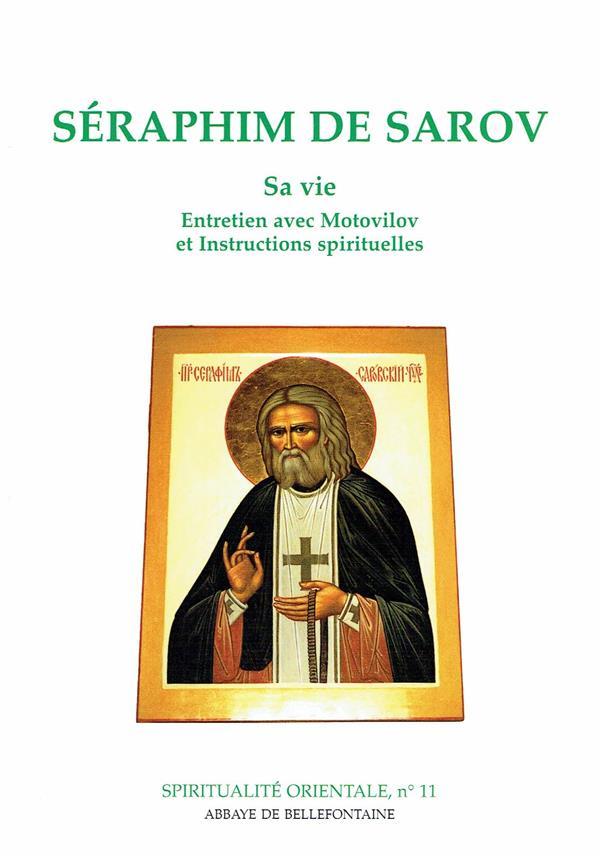 Séraphim de Sarov ; sa vie ; entretien avec Motovilov et instructions spirituelles