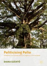Politicising Polio  - Diana Szanto