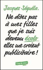 Vente EBooks : Ne dites pas à mes filles que je suis devenu écolo elles me croient publicitaire !  - Jacques Séguéla