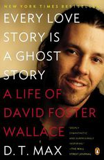 Every Love Story Is a Ghost Story  - D.T. Max