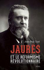 Vente Livre Numérique : Jaurès et le réformisme révolutionnaire  - Jean-Paul Scot