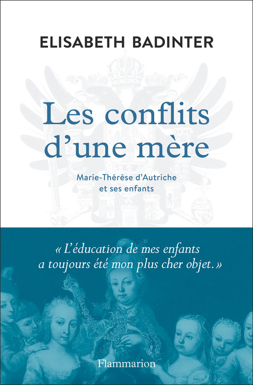 Les conflits d'une mère. Marie-Thérèse d'Autriche et ses enfants