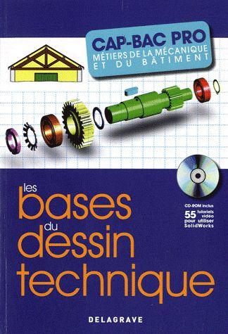 Les Bases Du Dessin Technique ; Cap/Bac Pro ; Metiers De La Mecanique Et Du Batiment