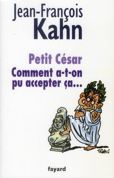 petit César ; comment a-t-on pu accepter ça ....