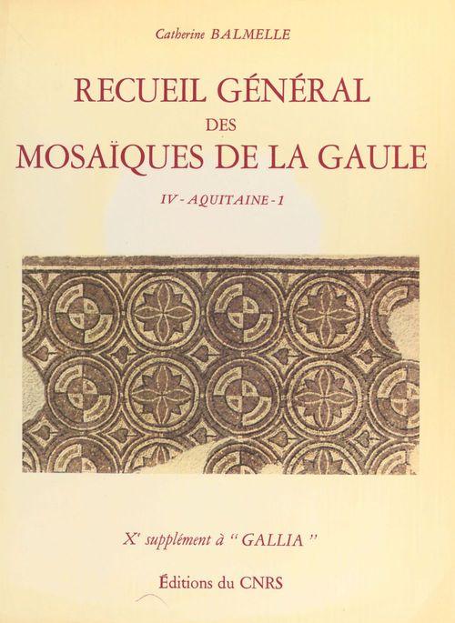 Recueil général des mosaïques de la Gaule (4.1) : Province d'Aquitaine méridionale , partie méridionale (Piémont pyrénéen)  - Catherine Balmelle  - Balmelle C