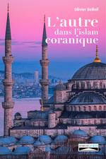 L'autre dans l'islam coranique  - Olivier Belleil