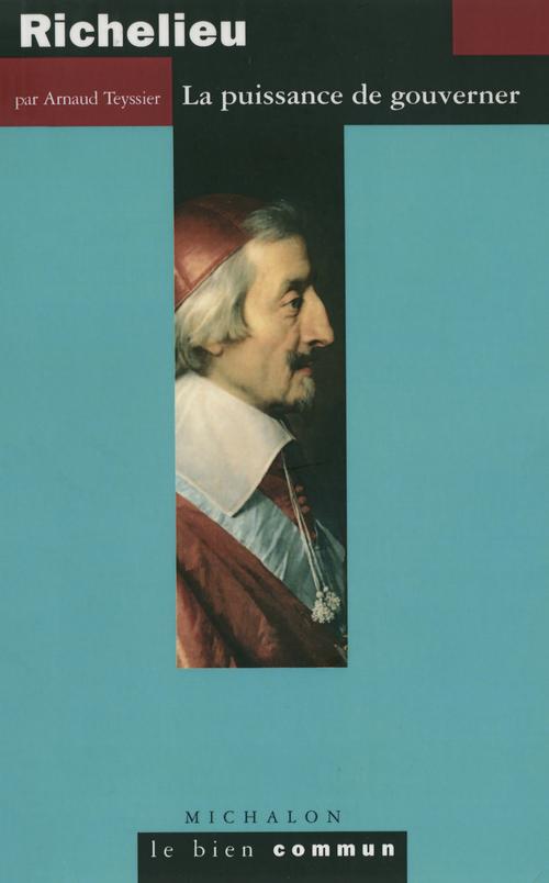 Richelieu ; la puissance de gouverner