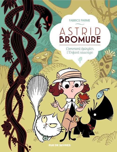 Astrid Bromure t.3 ; comment épingler l'enfant sauvage