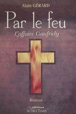 Vente Livre Numérique : Par le feu : L'Affaire Gaufridy (1610-1611)  - Alain GERARD