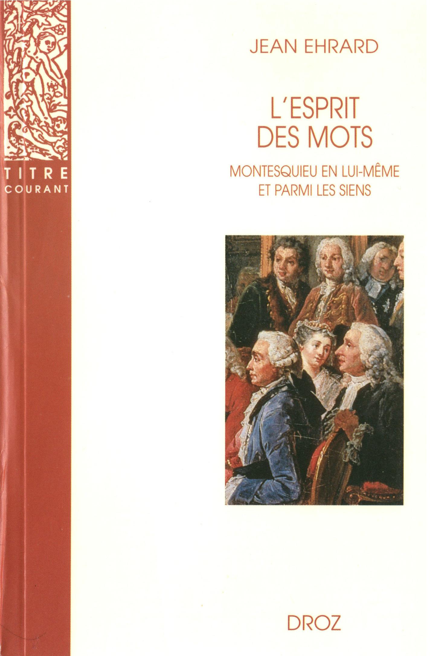 L´esprit des mots : Montesquieu en lui-même et parmi les siens