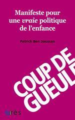 Vente EBooks : Manifeste pour une vraie politique de l'enfance  - Patrick Ben Soussan