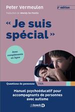 """""""je suis spécial"""" ; manuel psychoéducatif pour accompagnants de personnes avec autisme (2e édition)  - Peter Vermeulen"""