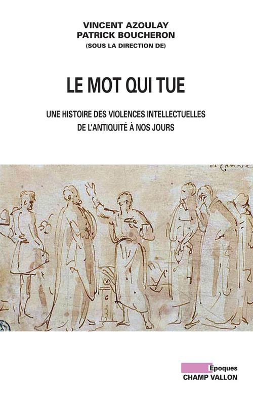 Le mot qui tue ; une histoire des violences intellectuelles de l'antiquité à nos jours