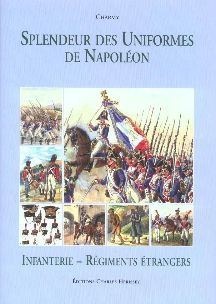 Splendeur des uniformes de napoleon ; infanterie, regiments etrangers