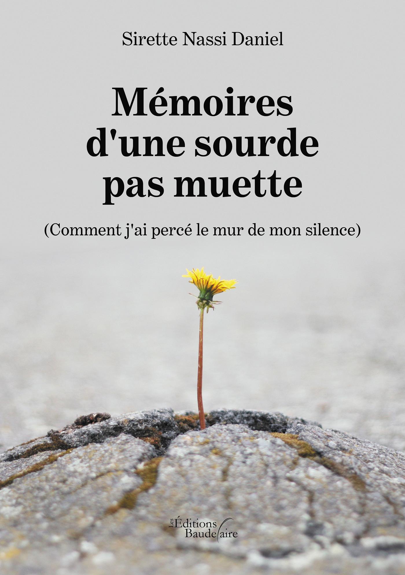 Mémoires d'une sourde pas muette - (Comment j'ai percé le mur de mon silence)  - Sirette Nassi Daniel