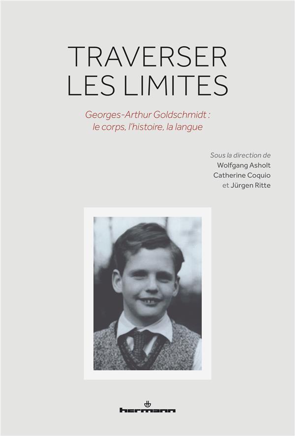 Traverser les limites ; Georges-Arthur Goldschmidt : le corps, l'histoire, la langue
