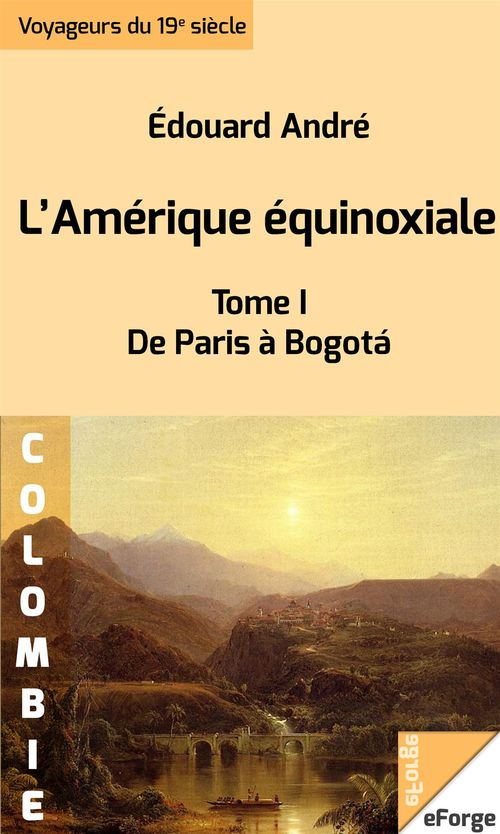 L'Amérique équinoxiale - De Paris à Bogotá (1877)