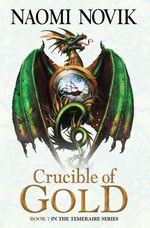 Vente EBooks : Crucible of Gold (The Temeraire Series, Book 7)  - Naomi Novik