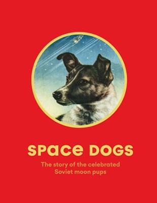 Space dogs the story of the celebrated soviet moon pups