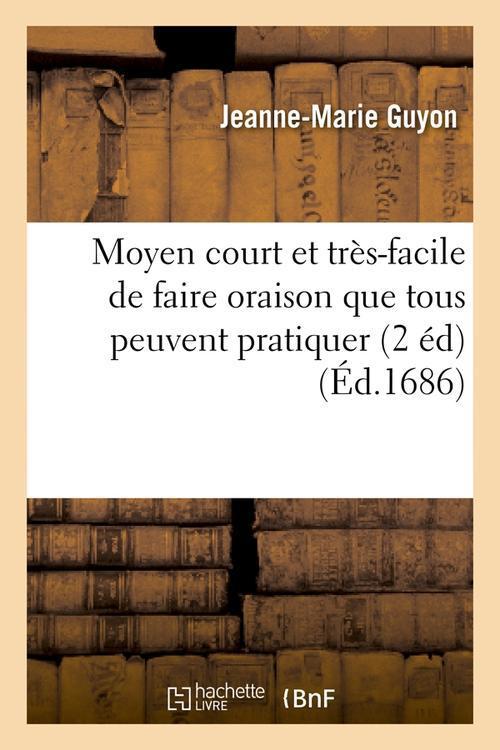 MOYEN COURT ET TRES-FACILE DE FAIRE ORAISON QUE TOUS PEUVENT PRATIQUER (2 ED) (ED.1686)