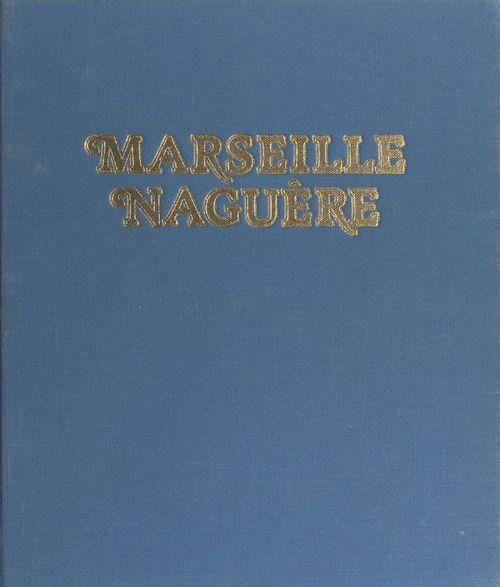Marseille naguère, 1859-1939