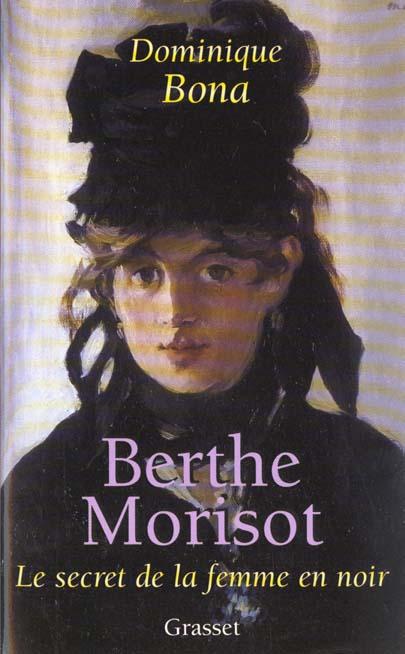 Berthe Morisot ; le secret de la femme en noir