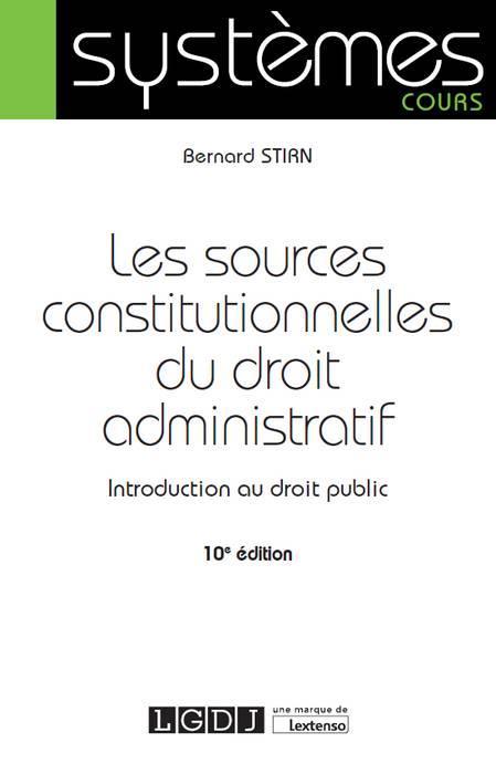 Les sources constitutionnelles du droit administratif ; introduction au droit public (10e édition)