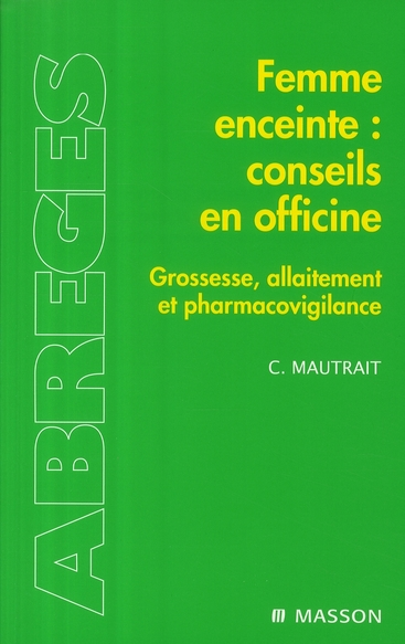 Femme Enceinte : Conseils En Officine ; Grossesse, Allaitement Et Pharmacovigilance