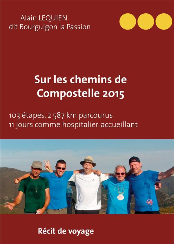 Sur les chemins de compostelle 2015 ; 103 étapes, 2 587 km parcourus, 11 jours comme hospitalier