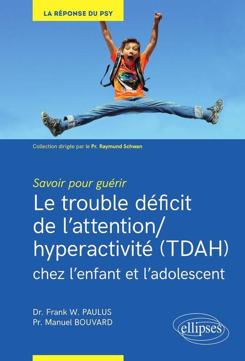 Savoir pour guérir ; les déficits de l'attention/hyperactivité (TDAH) chez l'enfant et l'adolescent