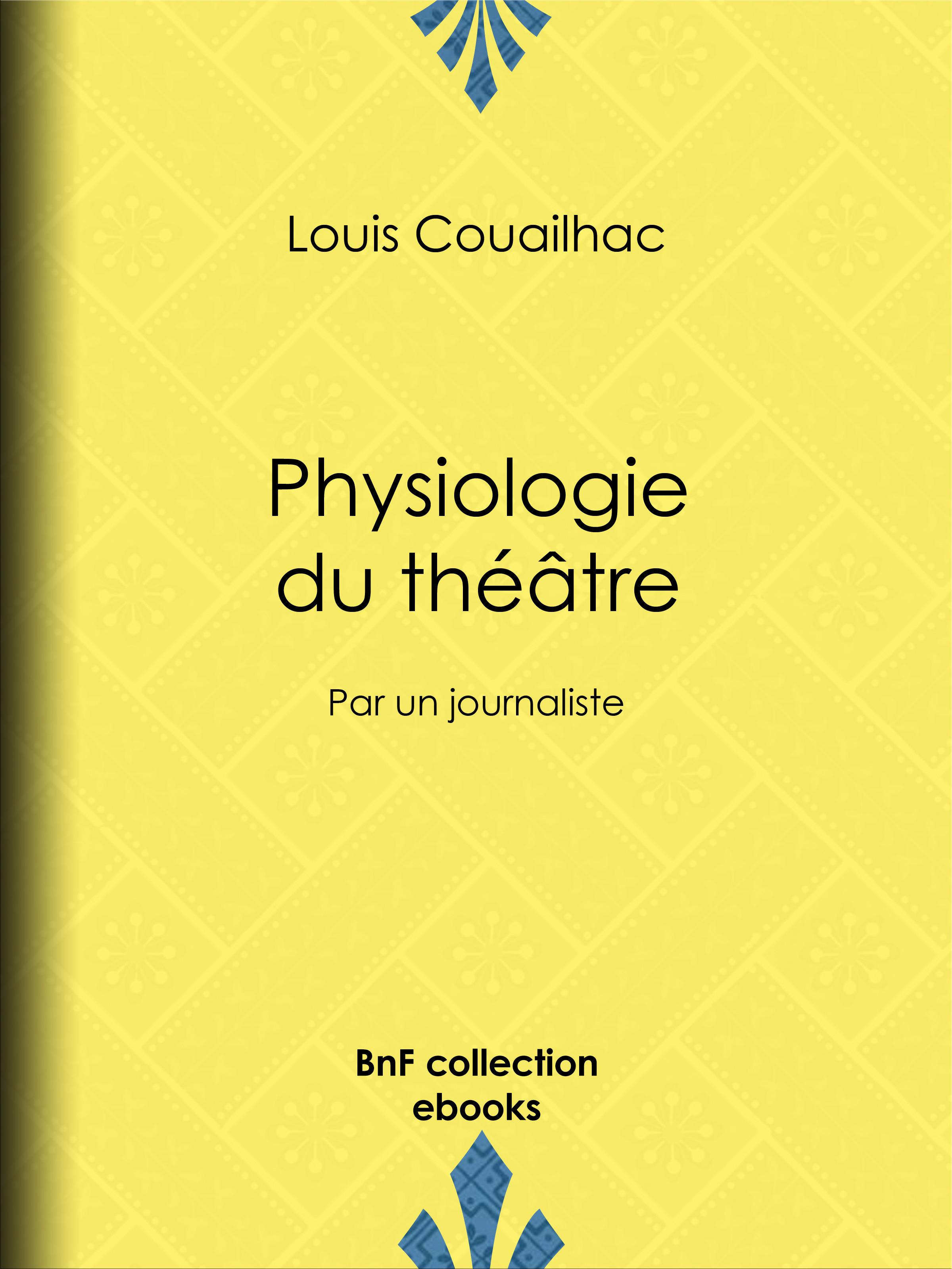 Physiologie du théâtre  - Louis Couailhac  - Henry Emy  - Jean Birouste