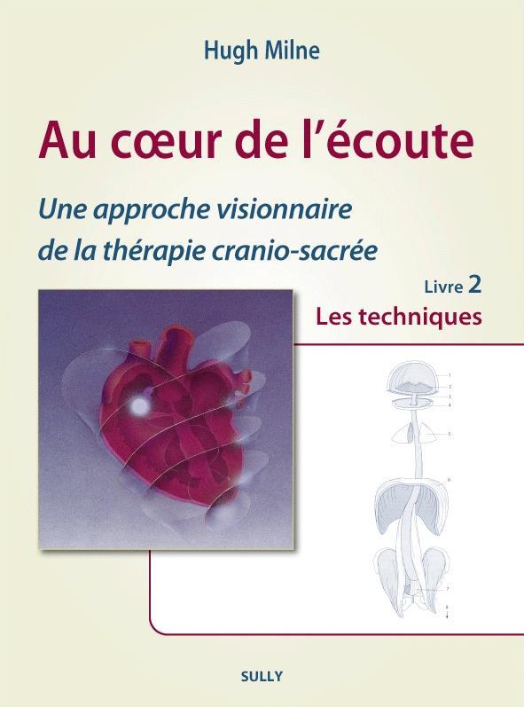 Au coeur de l'écoute T.2 ; une approche visionnaire de la thérapie crânio-sacrée