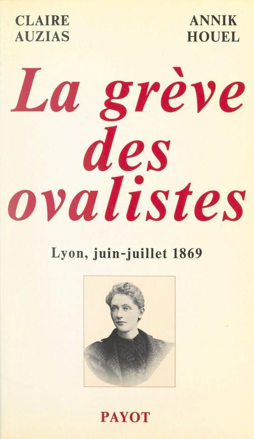La grève des ovalistes, Lyon, juin-juillet 1869  - Claire Auzias  - Annik Houel