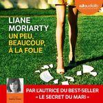 Vente AudioBook : Un peu, beaucoup, à la folie  - Liane Moriarty
