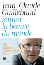 Vente Livre Numérique : Sauver la beauté du monde  - Jean-claude Guillebaud
