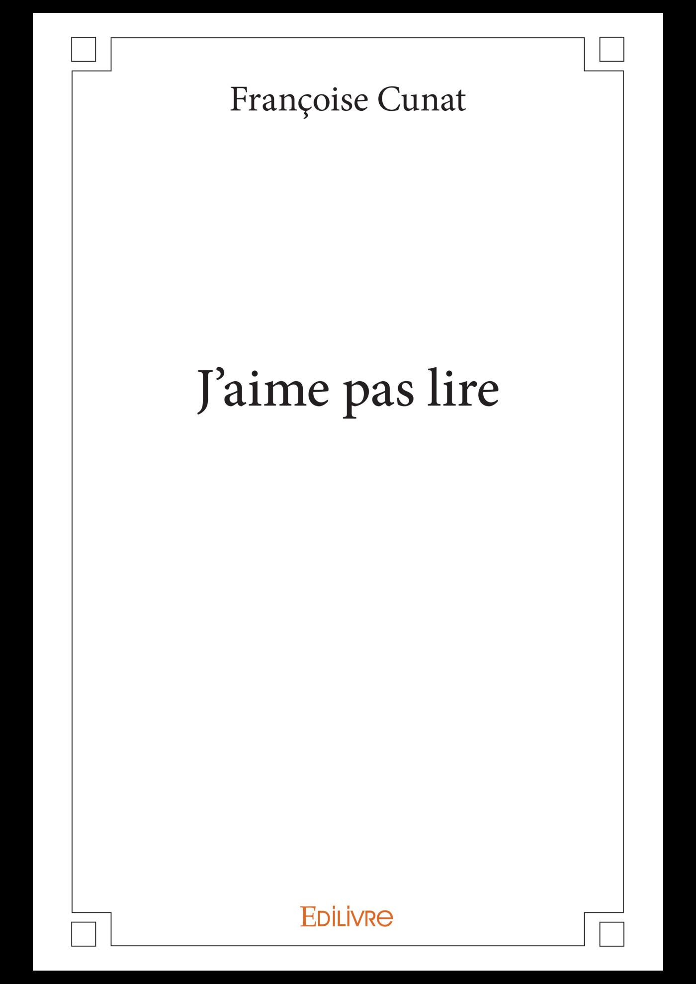 J´aime pas lire  - Françoise Cunat