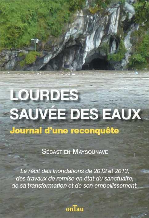 LOURDES, SAUVEE DES EAUX  -  JOURNAL D'UNE RECONQUETE