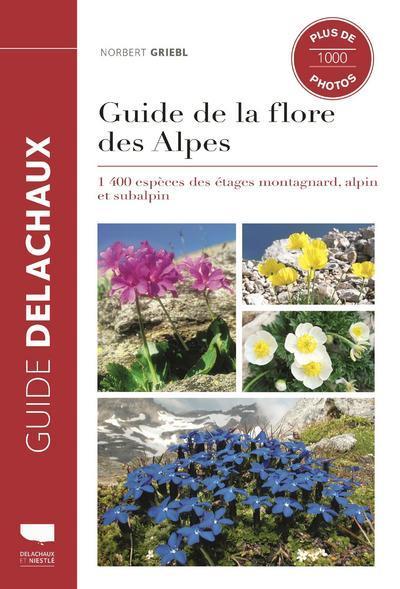 Guide de la flore des Alpes ; 1400 espèces des étages montagnard, alpin et subalpin