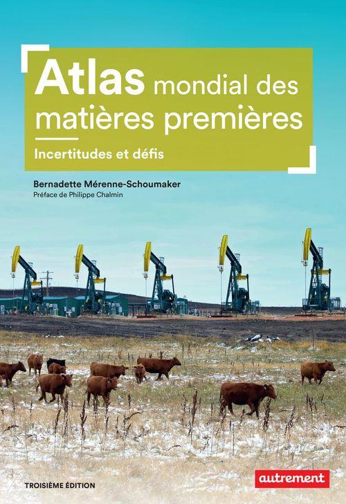 Atlas mondial des matières premières. Incerttitudes et défis  - Bernadette Merenne-Schoumaker