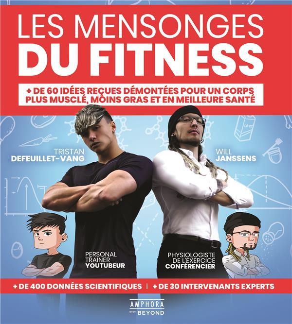 Les mensonges du fitness ; + de 60 idées reçues démontées pour un corps plus musclé, moins gras et en meilleure santé