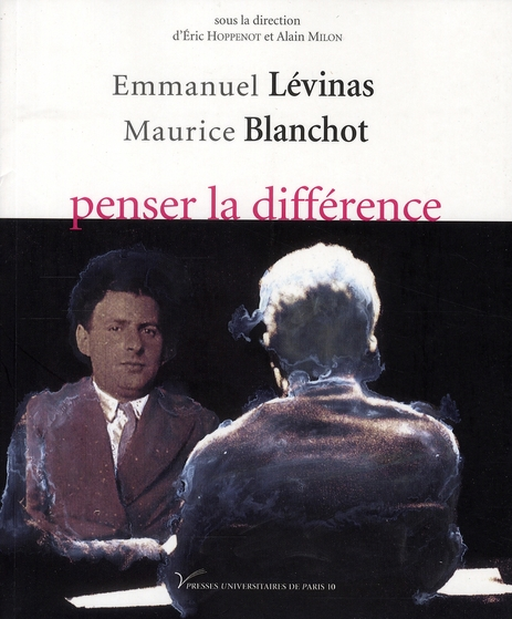 Emmanuel Lévinas, Maurice Blanchot : penser la différence