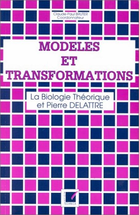 Modèles et transformations ; la biologie théorique et Pierre Delattre