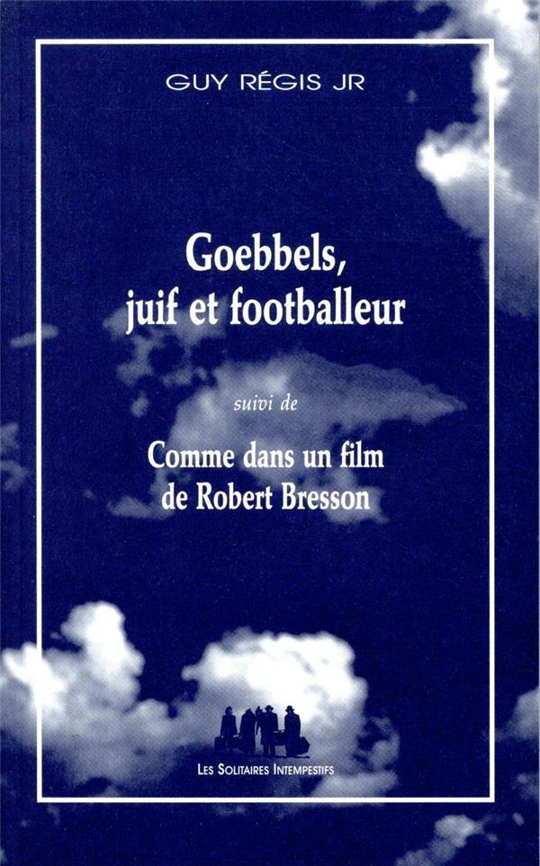 Goebbels, juif et footballeur ; comme dans un film de Robert Bresson