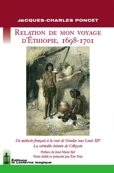 Relation de mon voyage d'Ethiopie, 1698-1701 ; un médecin français à la cour de Gondar sous Louis XIV ; la véritable histoire de l'Abyssin