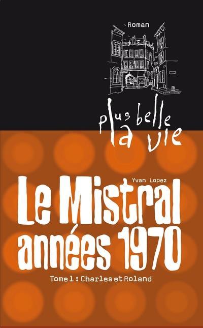 Le Mistral années 1970 t.1 ; Charles et Roland