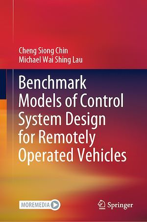 Benchmark Models of Control System Design for Remotely Operated Vehicles  - Michael Wai Shing Lau  - Cheng Siong Chin