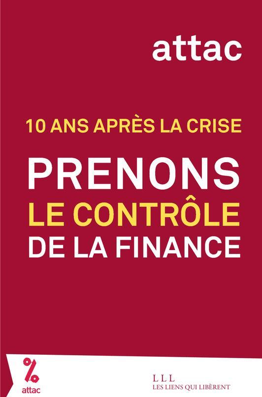 10 ans après la crise ; prenons le contrôle de la finance