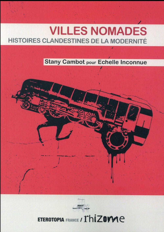 Villes nomades ; histoires clandestines de la modernité