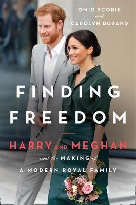 FINDING FREEDOM - HARRY AND MEGHAN AND THE MAKING OF A MODERN ROYAL FAMILY